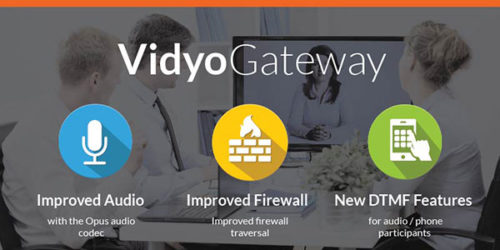 Enjoy an Improved Video Conferencing Experience with VidyoGateway 3.5.0